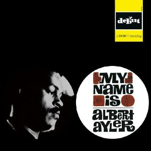 Albert Ayler My Name Is