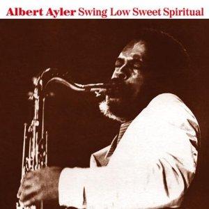 ayler Swing Low Sweet Spiritual