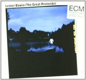 Lester Bowie The Great Pretender