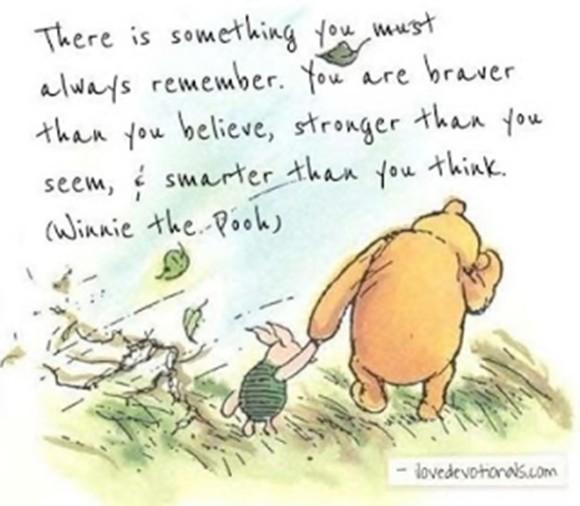 17.いつも覚えておかなくてはならないことがある。きみは自分で思っている以上に勇敢だし、見た目より強いし、意外と頭がいいってことを。