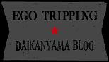 EGO TRIPPIN BLOG