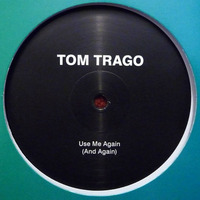 Tom Trago Use Me Again (And Again) 2010