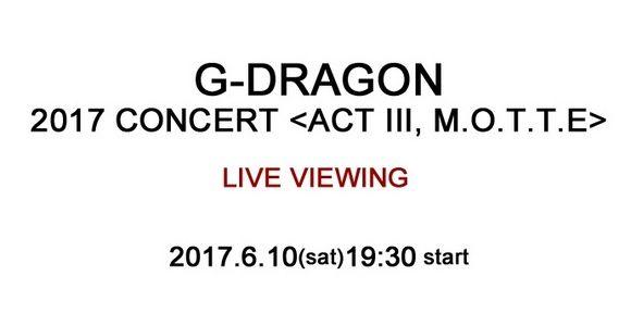 【BIGBANG NEWS】「G-DRAGON 2017 CONCERT<ACT III, M.O.T.T.E>」ライブ・ビューイング実施決定…韓国…