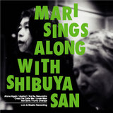 MARI SINGS ALONG WITH SHIBUYA-SAN
