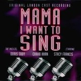 MAMA I WANT TO SING ORIGINAL LONDON CAST RECORDING