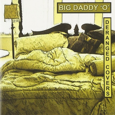 BigDaddyO-DerangedCovers