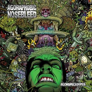 Agoraphobic_Nosebleed_-_Agorapocalypse
