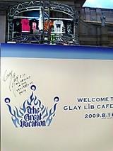 「GLAY LiB CAFE 2009」-02