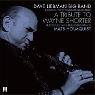 Dave Liebman Big Band / A Tribute To Wayne Shorter