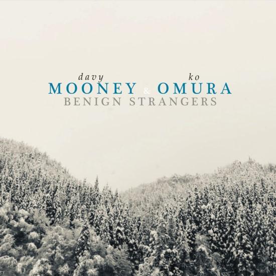 Davy Mooney & Ko Omura / Benign Strangers