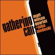 Matt Wilson Quartet + John Medeski / Gathering Call