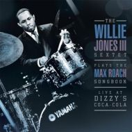 The Willie Jones III Sextet / Plays The Max Roach Songbook: Live at Dizzy's Club Coca-Cola