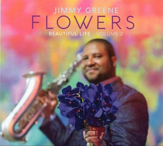 Jimmy Greene / Flowers - Beautiful Life, Volume 2