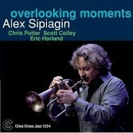 Alex Sipiagin / Overlooking Moments