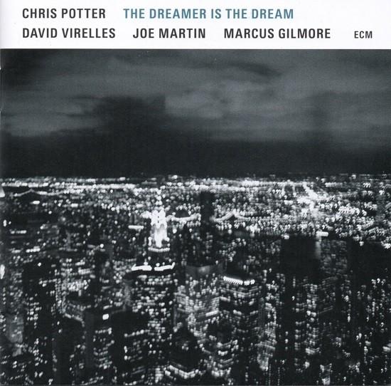 Chris Potter / The Dreamer is the Dream