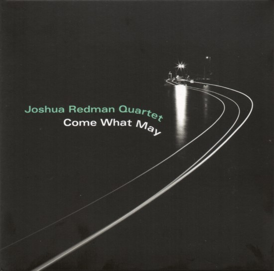 Joshua Redman Quartet / Come What May