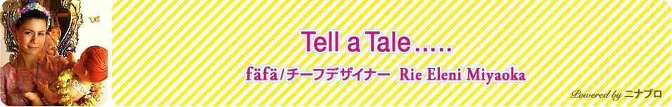 Tel a Tale..... / nina's blog / nina's[ニナーズ]