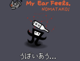 My Ear Feels. NOMATAKO!