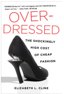 OVERDRESSED: THE SHOCKINGLY HIGH COST OF CHEAP