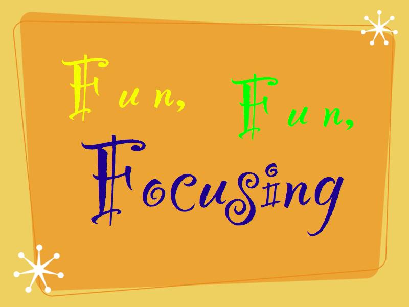 Fun,Fun,Focusing