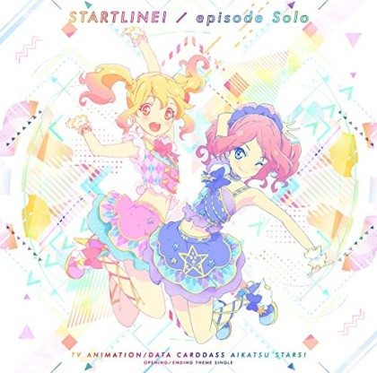 TVアニメ/データカードダス『アイカツスターズ!』OP/ED主題歌「スタートライン!/episode Solo」