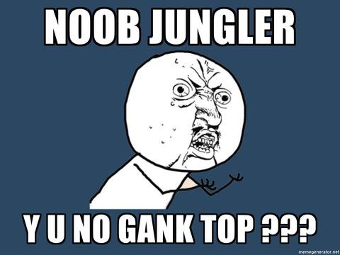 noob-jungler-y-u-no-gank-top-