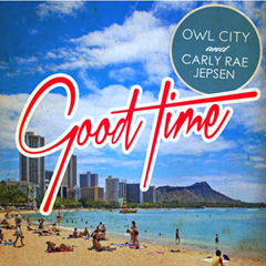 Good Time / Owl City and Carly Rae Jepsen