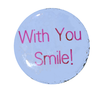 With You Smile ピンバッチ