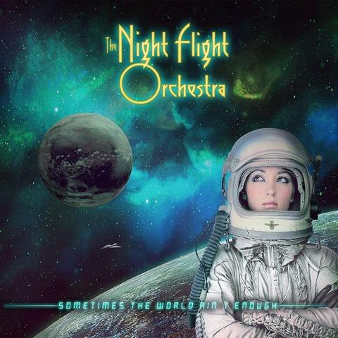 nightflightorchestra_sometimes the world ain't enough