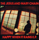 JESUS AND MARY CHAIN / Happy When It Rains