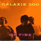 GALAXIE 500 / On Fire