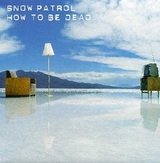SNOW PATRL / How To Be Dead 7