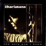 THE CHARLATANS / The Only One I Know