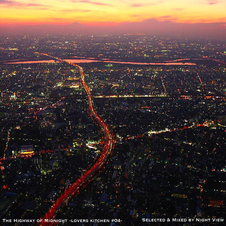 The Highway of Midnight -lovers kitchen #04  mixed by NIGHT VIEW (DOWNLOAD)