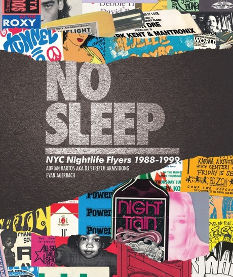 NO SLEEP : NYC NIGHTLIFE FLYERS 1988-1999 DJ STRETCH ARMSTRONG AND EVAN AUERBACH