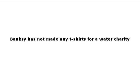 無題Banksy has not made any t-shirts for a water charity