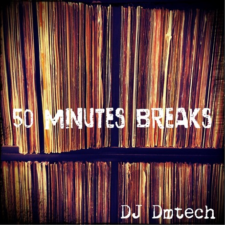 50Minutes Breaks!! mixed by Dj Dmtech (DOWNLOAD)