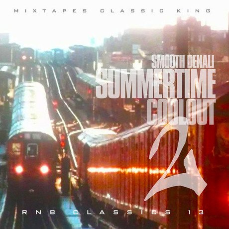 SUMMERTIME COOLOUT 2 RNB CLASSICS 13 mixed by SMOOTHDENALI(DOWNLOAD)