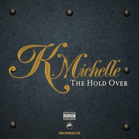 【FreeEP】K. Michelle - The Hold Over EP