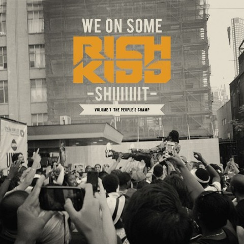 【Mixtape】Rich Kidd - We On Some Rich Kids Sh*t Vol.7 : The People's Champ