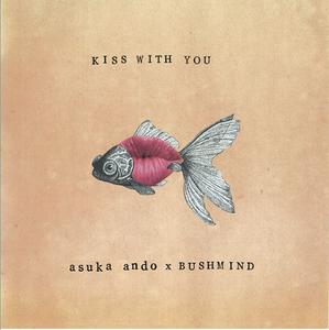 KISS WITH YOU EP / asuka ando x BUSHMIND