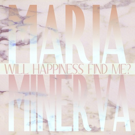 maria-minerva-will-happiness-find-me