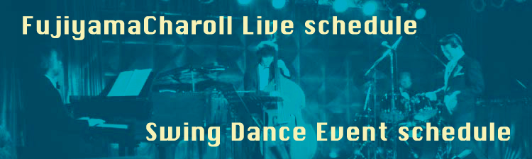 Fujiyama Charoll Live schedule & Swing Dance Event schedule