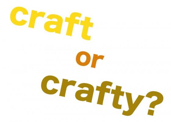 crafty?