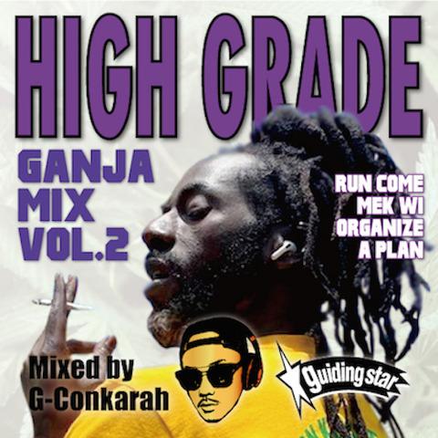 HIGH GRADE GANJA MIX VOL.2 Mixed By - G-Conkarah of Guiding Star