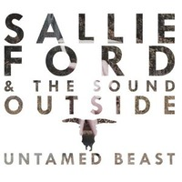 sallie ford & the sound outside untamed beast