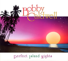Bobby Caldwell / Perfect Island Nights